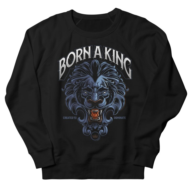 Born A King Women's French Terry Sweatshirt by angoes25's Artist Shop