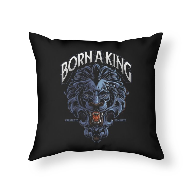 Born A King Home Throw Pillow by angoes25's Artist Shop