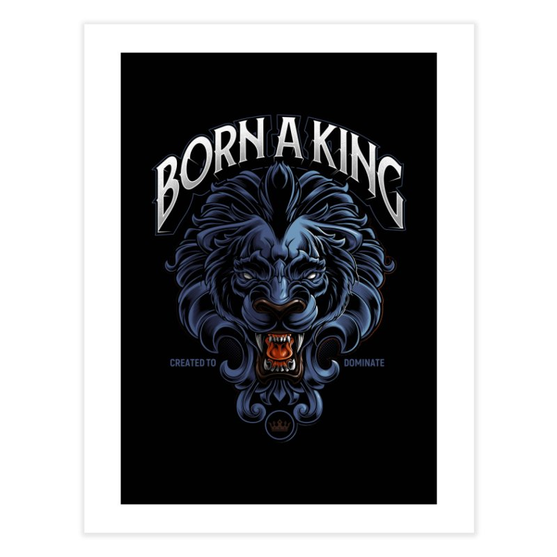 Born A King Home Fine Art Print by angoes25's Artist Shop
