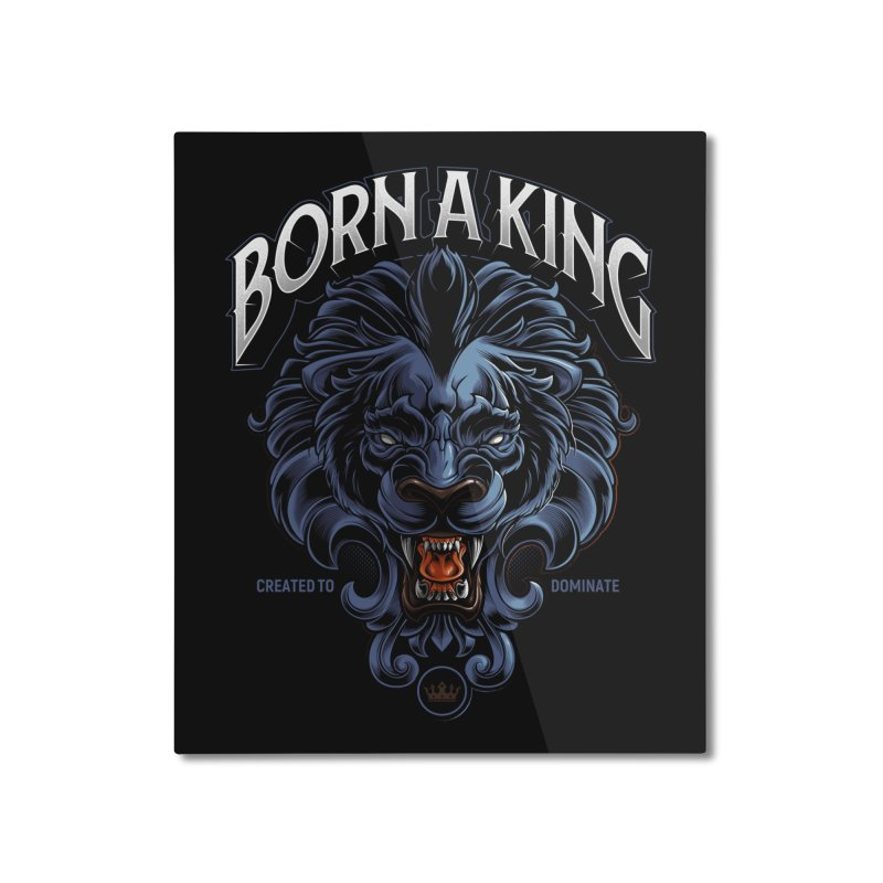 Born A King Home Mounted Aluminum Print by angoes25's Artist Shop