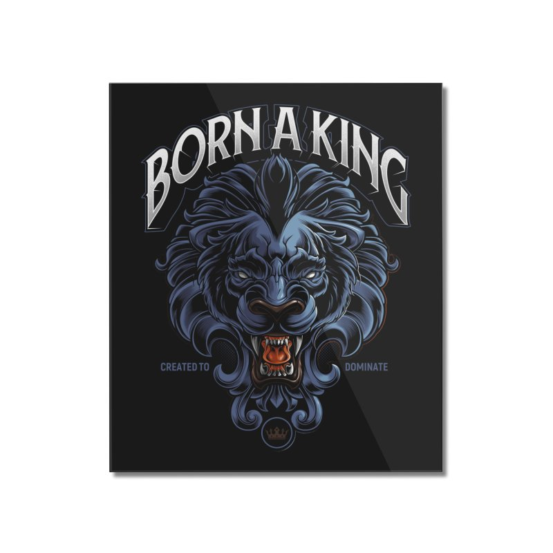 Born A King Home Mounted Acrylic Print by angoes25's Artist Shop