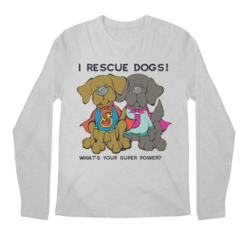 I Rescue Dogs! What's your Super Power? Men's Longsleeve T-Shirt by Angry Squirrel Studio