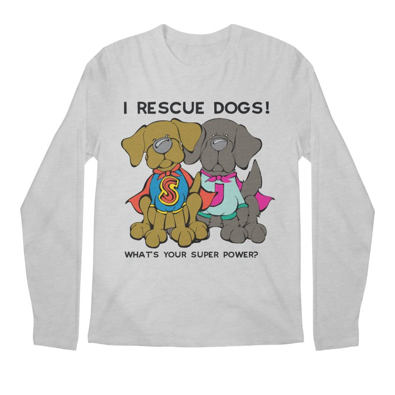 I Rescue Dogs! What's your Super Power? in Men's Regular Longsleeve T-Shirt Heather Grey by Angry Squirrel Studio