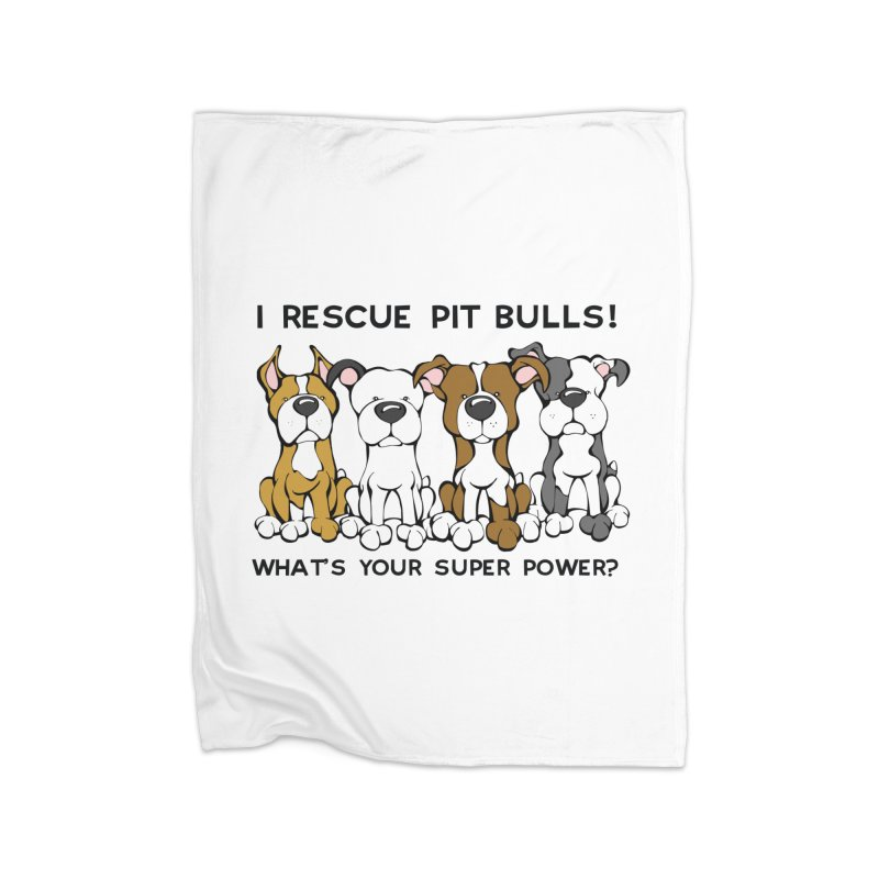 I Rescue Pit Bulls! What's your Super Power? Home Fleece Blanket by Angry Squirrel Studio