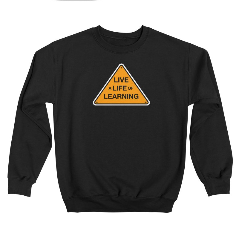 Live a Life of Learning (warning sign) Women's Sweatshirt by angrystrongo