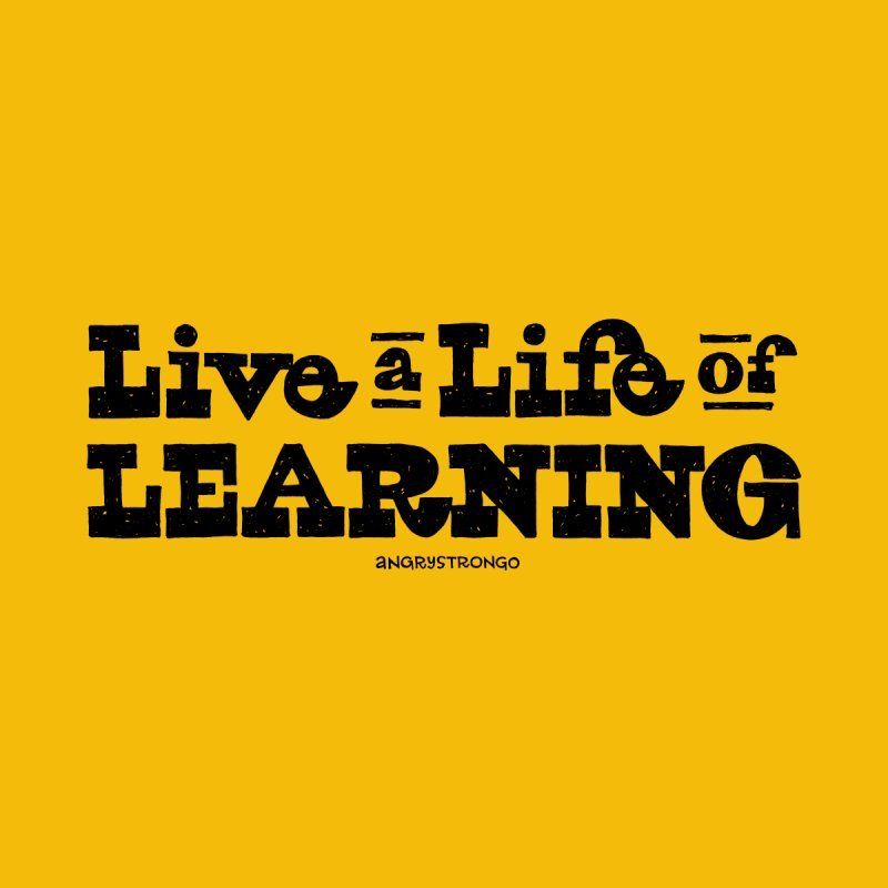 Live a Life of Learning (blk type) Women's Sweatshirt by angrystrongo