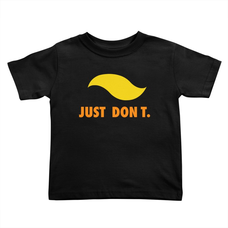 JUST DON T. Kids Toddler T-Shirt by an idle robot