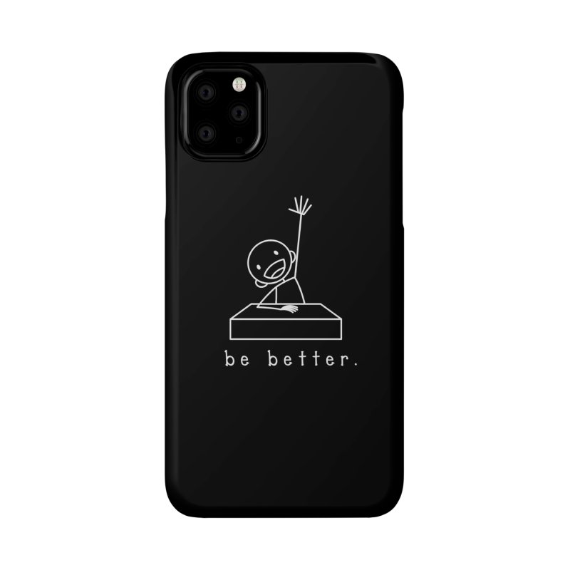 BE BETTER Accessories Phone Case by an idle robot