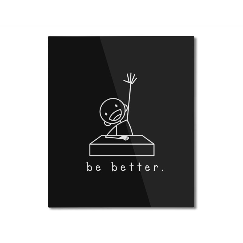 BE BETTER Home Mounted Aluminum Print by an idle robot