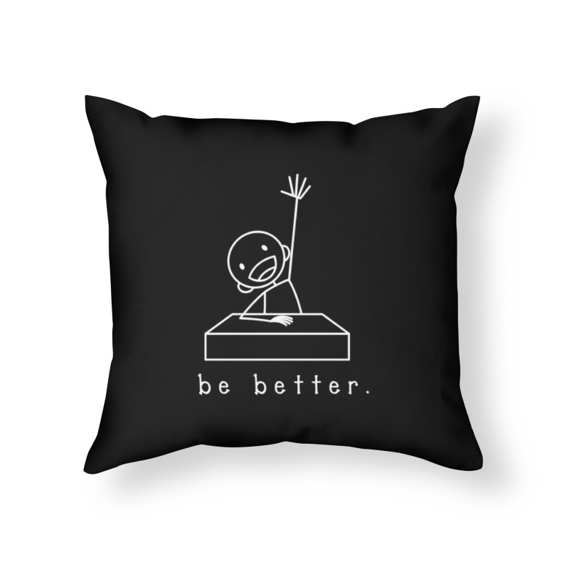 BE BETTER Home Throw Pillow by an idle robot
