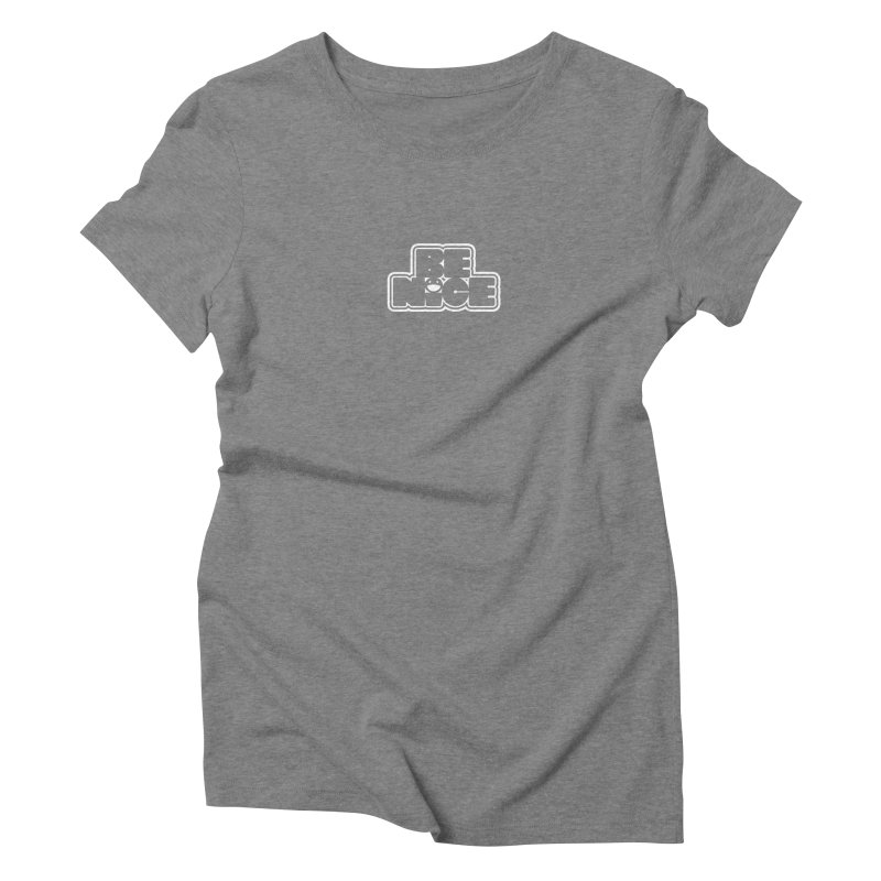 BE NICE Women's Triblend T-Shirt by an idle robot