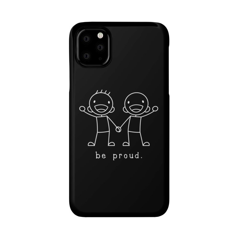 BE PROUD Accessories Phone Case by an idle robot