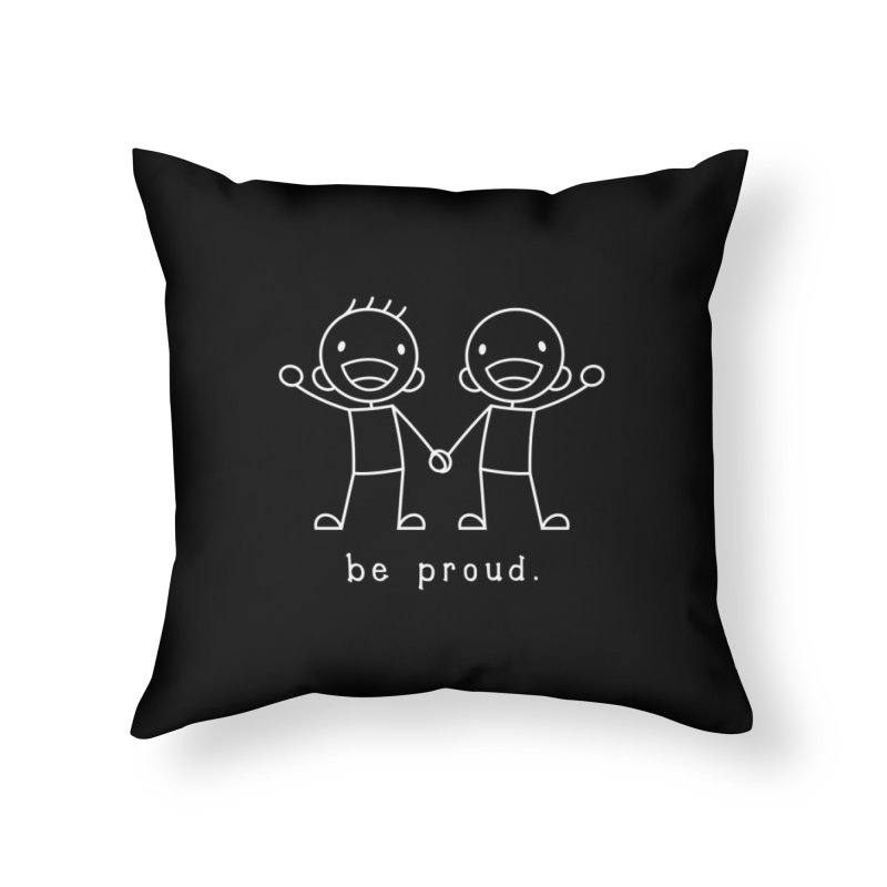 BE PROUD Home Throw Pillow by an idle robot