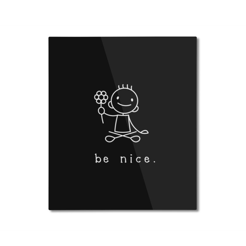 BE NICE Home Mounted Aluminum Print by an idle robot