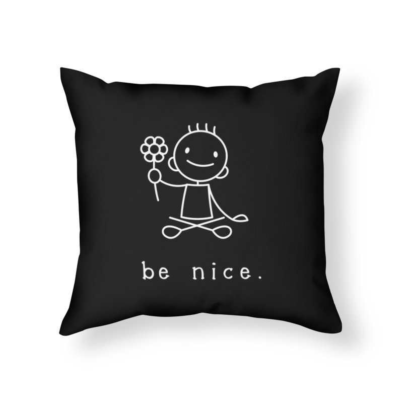 BE NICE Home Throw Pillow by an idle robot