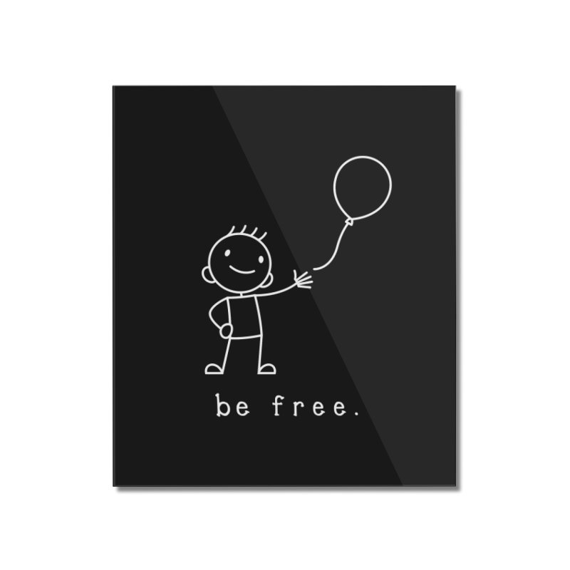 BE FREE Home Mounted Acrylic Print by an idle robot