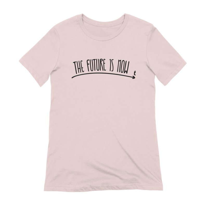 The Future is Now Women's Extra Soft T-Shirt by Animalanima Shop
