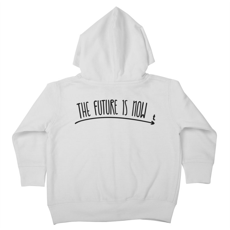 The Future is Now Kids Toddler Zip-Up Hoody by Animalanima Shop