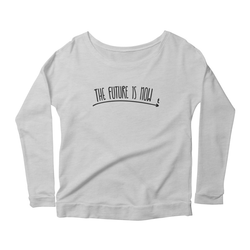 The Future is Now Women's Scoop Neck Longsleeve T-Shirt by Animalanima Shop