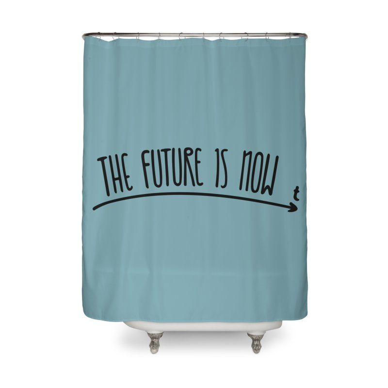 The Future is Now Home Shower Curtain by Animalanima Shop