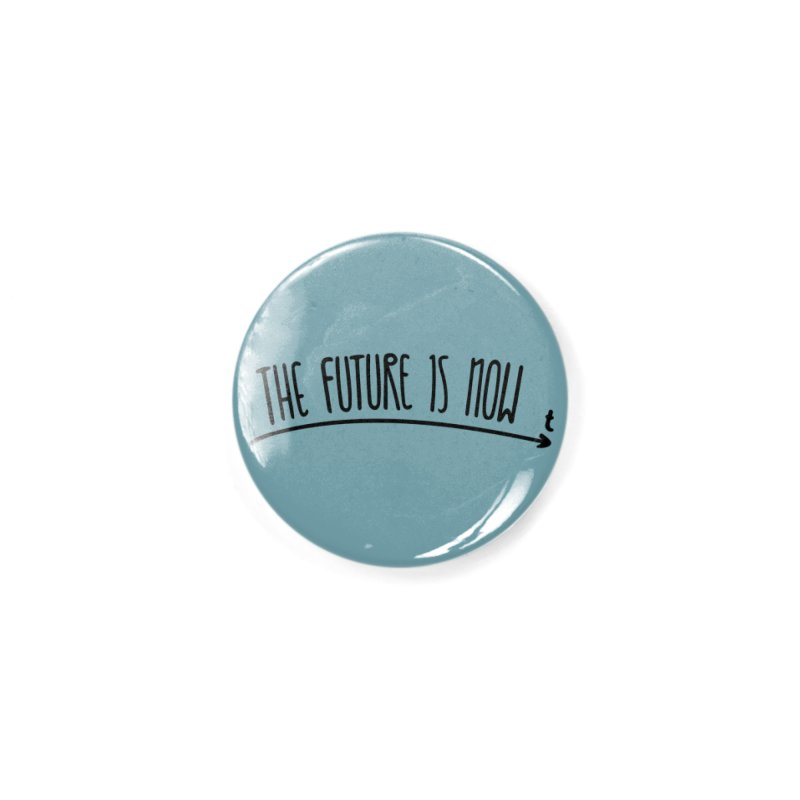 The Future is Now Accessories Button by Animalanima Shop