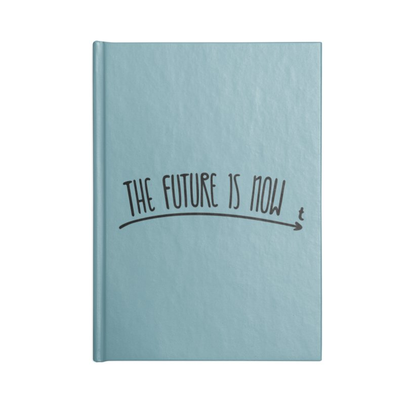 The Future is Now Accessories Blank Journal Notebook by Animalanima Shop