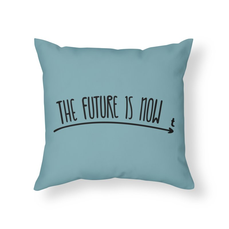 The Future is Now Home Throw Pillow by Animalanima Shop
