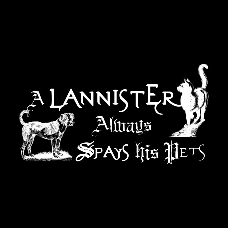 A Lannister Always Spays His Pets White Logo Shirt by animalarkrescue's Artist Shop