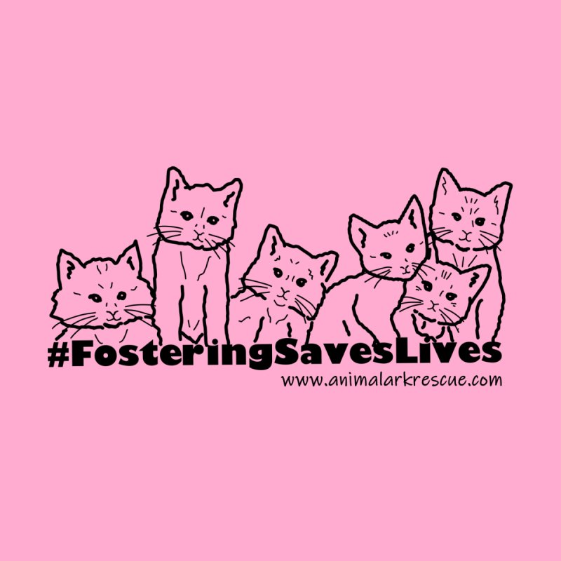 #FosteringSavesLives Shirt by animalarkrescue's Artist Shop