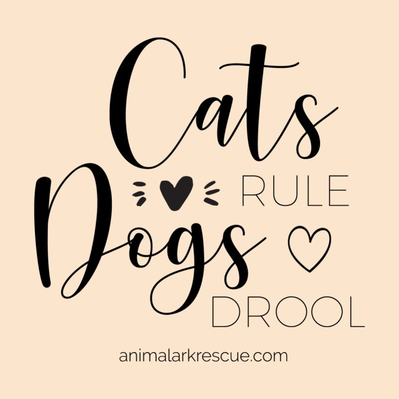 Cats Rule Dogs Drool Shirt by animalarkrescue's Artist Shop