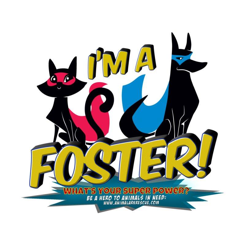 Super Foster by animalarkrescue's Artist Shop