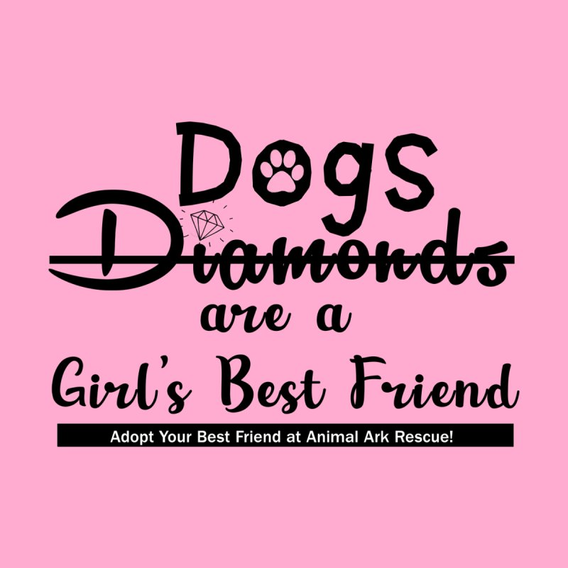 Dogs are a Girl's Best Friend Black Logo by animalarkrescue's Artist Shop
