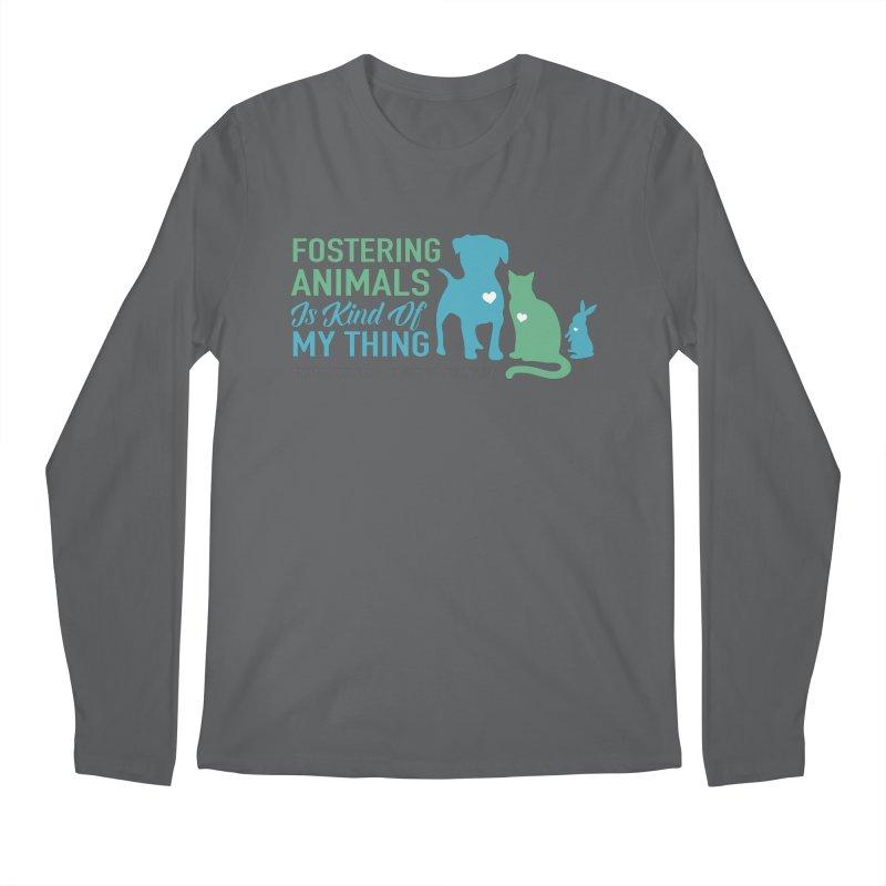 Fostering Animals Is Kinda My Thing Men's Longsleeve T-Shirt by Animal Welfare League of Arlington Shop
