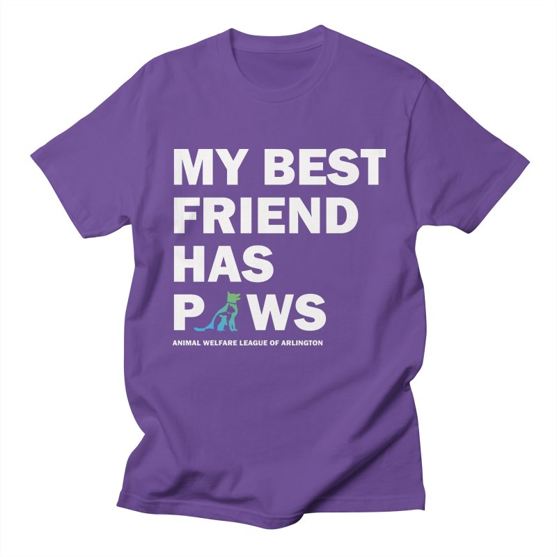 My Best Friend Has Paws (white) - available in various styles & colors Women's Regular Unisex T-Shirt by Animal Welfare League of Arlington Shop