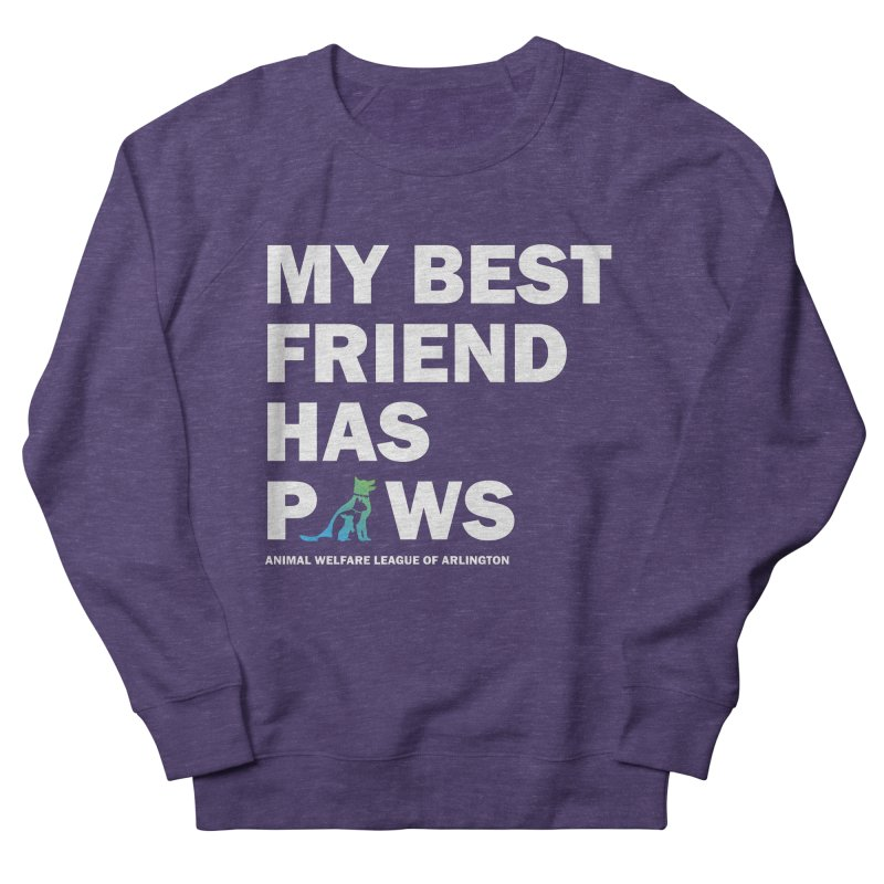 My Best Friend Has Paws (white) - available in various styles & colors Women's French Terry Sweatshirt by Animal Welfare League of Arlington Shop