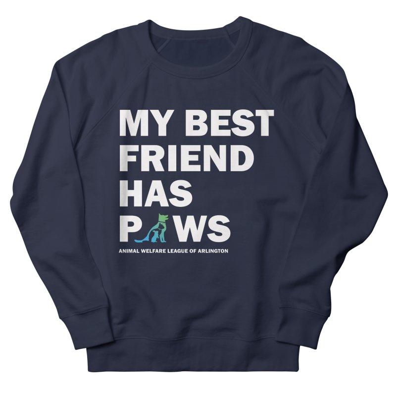 My Best Friend Has Paws (white) - available in various styles & colors in Men's French Terry Sweatshirt Navy by Animal Welfare League of Arlington Shop