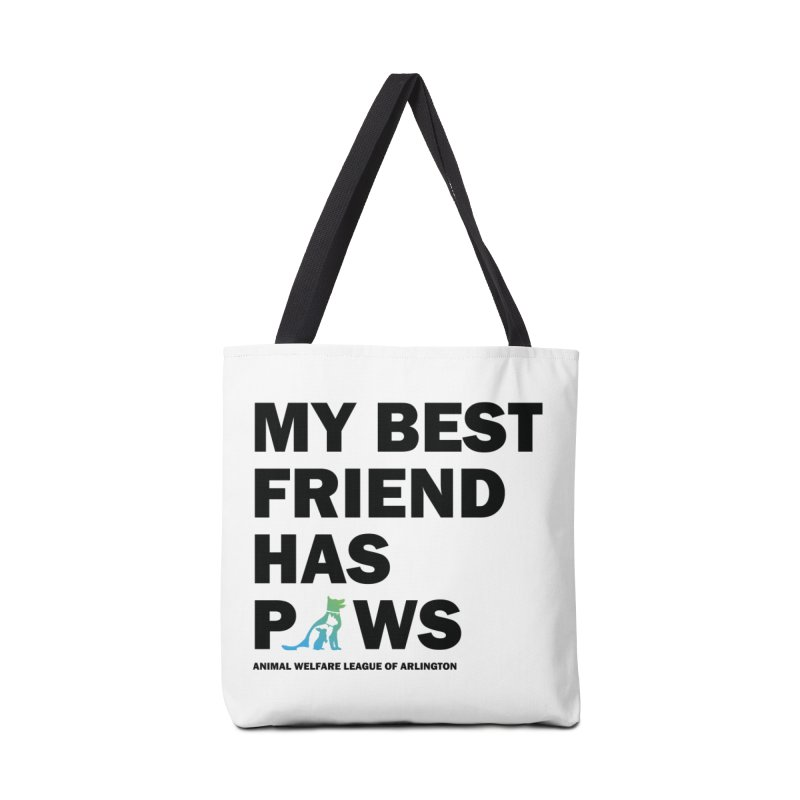 My Best Friend Has Paws (black) - available in various styles & colors in Tote Bag by Animal Welfare League of Arlington Shop