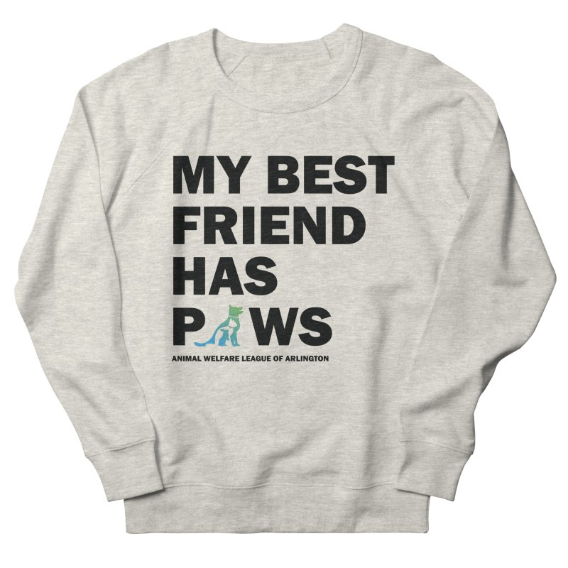 My Best Friend Has Paws (black) - available in various styles & colors in Men's French Terry Sweatshirt Heather Oatmeal by Animal Welfare League of Arlington Shop