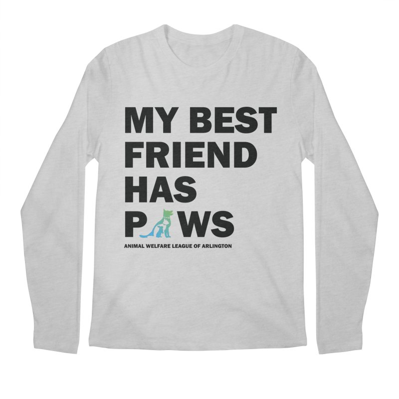 My Best Friend Has Paws (black) - available in various styles & colors Men's Regular Longsleeve T-Shirt by Animal Welfare League of Arlington Shop