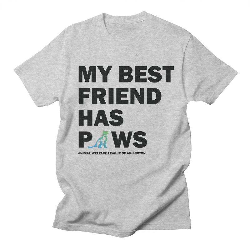 My Best Friend Has Paws (black) - available in various styles & colors Men's Regular T-Shirt by Animal Welfare League of Arlington Shop