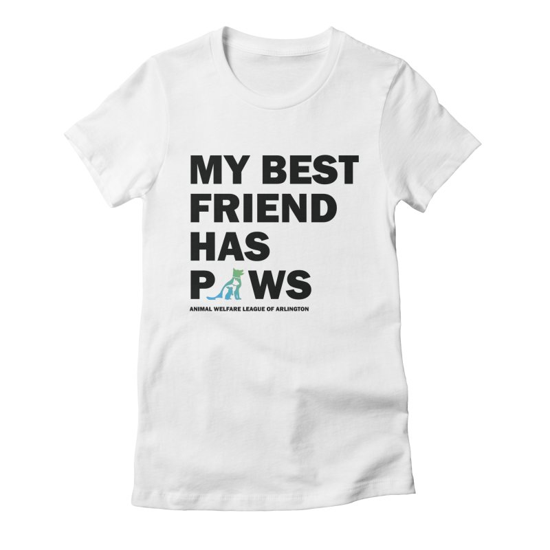 My Best Friend Has Paws (black) - available in various styles & colors Women's Fitted T-Shirt by Animal Welfare League of Arlington Shop