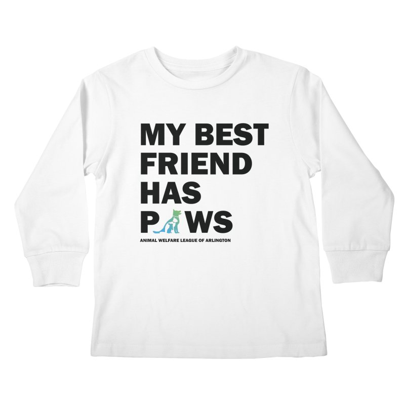 My Best Friend Has Paws (black) - available in various styles & colors Kids Longsleeve T-Shirt by Animal Welfare League of Arlington Shop