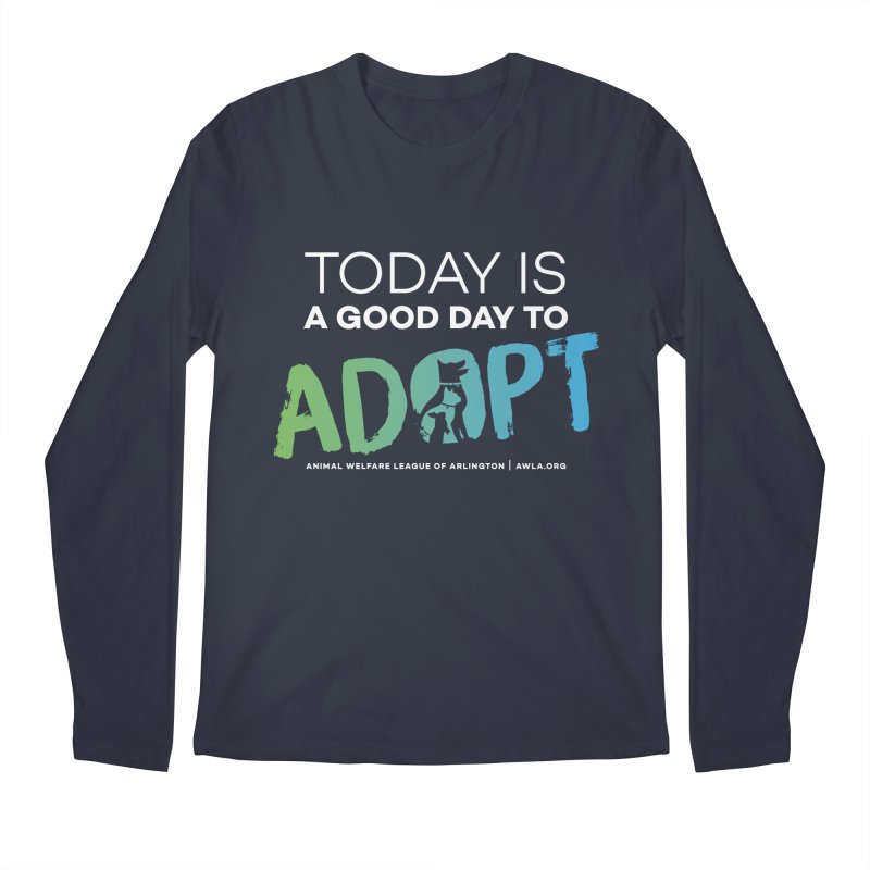 Today Is A Good Day (white text) in Men's Regular Longsleeve T-Shirt Midnight by Animal Welfare League of Arlington Shop