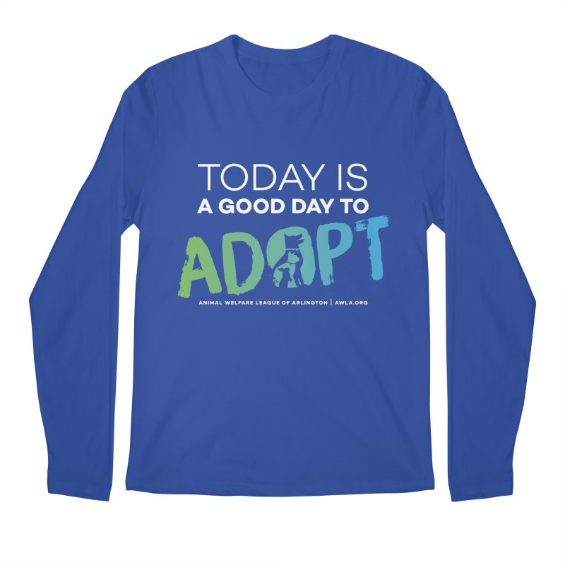 Today Is A Good Day (white text) Men's Regular Longsleeve T-Shirt by Animal Welfare League of Arlington Shop