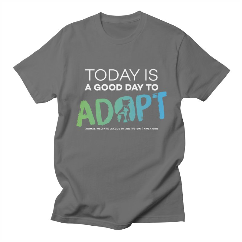 Today Is A Good Day (white text) Men's T-Shirt by Animal Welfare League of Arlington Shop