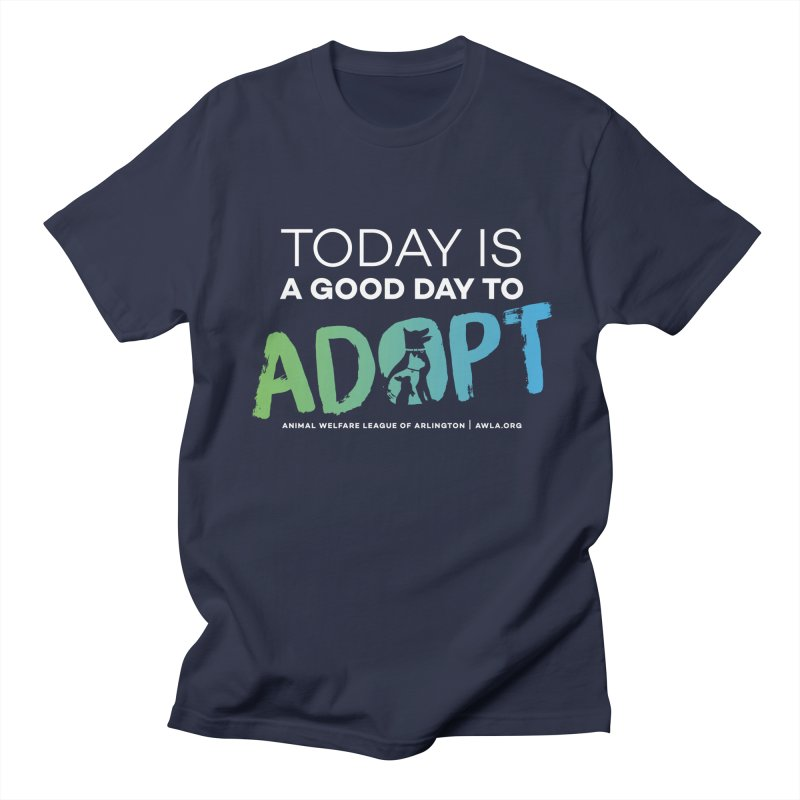 Today Is A Good Day (white text) Women's Regular Unisex T-Shirt by Animal Welfare League of Arlington Shop