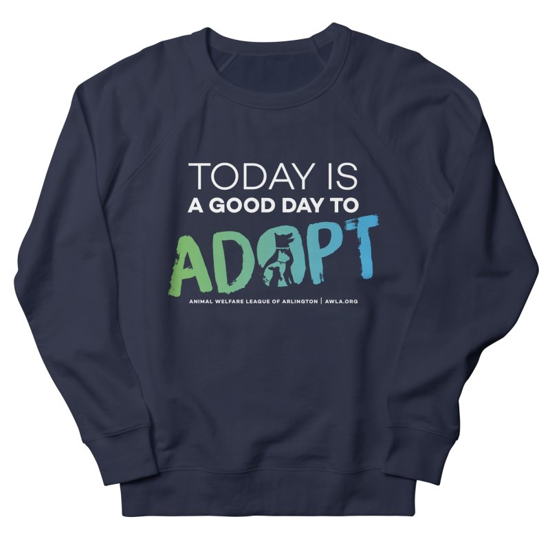 Today Is A Good Day (white text) Men's French Terry Sweatshirt by Animal Welfare League of Arlington Shop