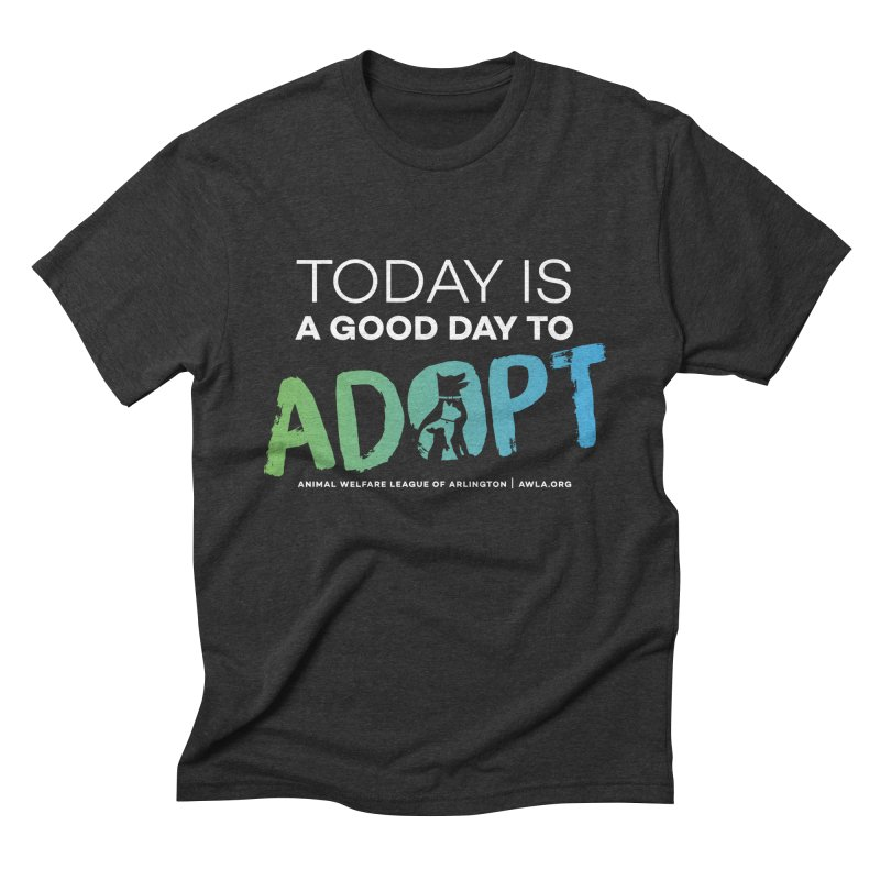 Today Is A Good Day (white text) Men's Triblend T-Shirt by Animal Welfare League of Arlington Shop