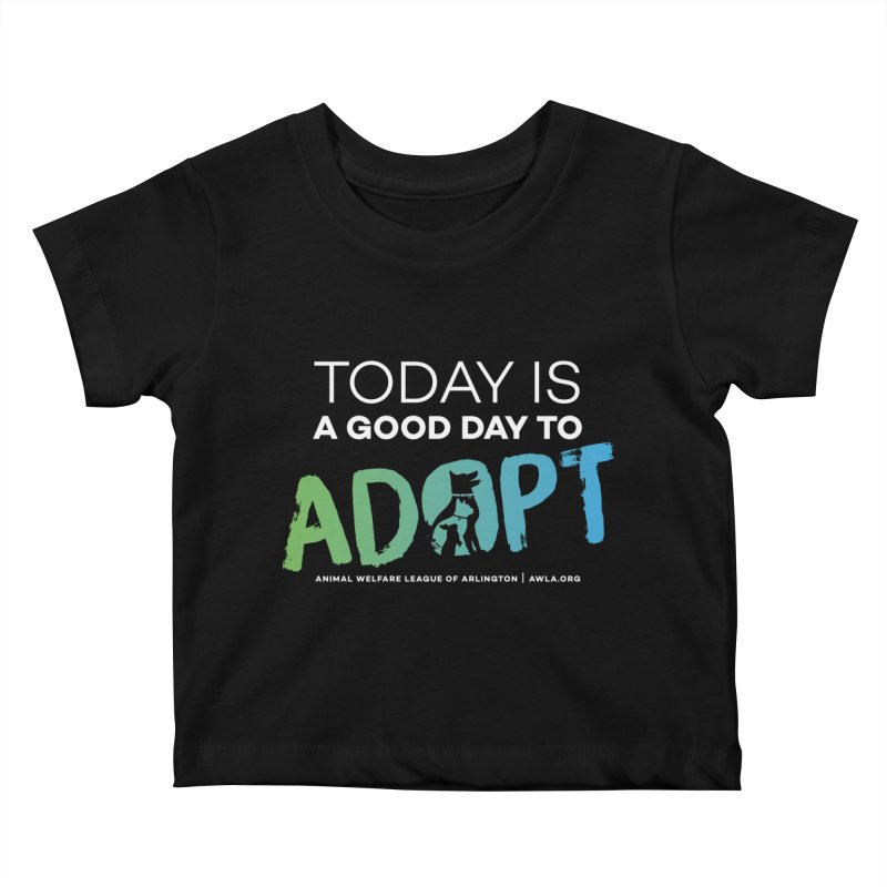 Today Is A Good Day (white text) Kids Baby T-Shirt by Animal Welfare League of Arlington Shop