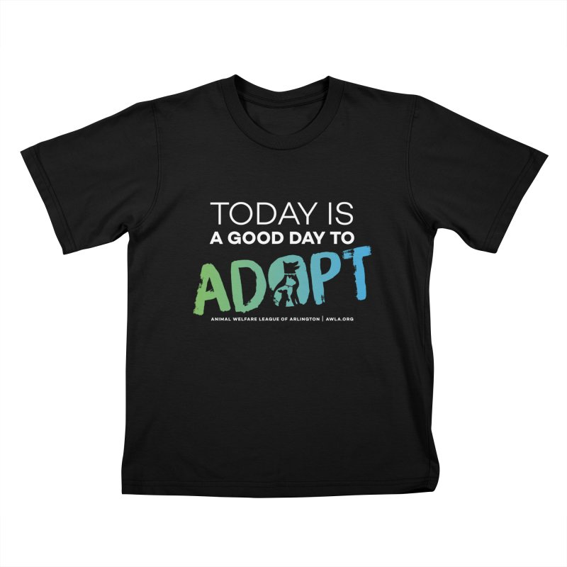 Today Is A Good Day (white text) Kids T-Shirt by Animal Welfare League of Arlington Shop